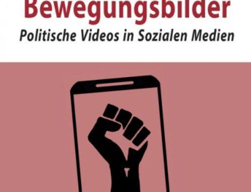 Buchveröffentlichung des Forschungsprojekts: 'Bewegungsbilder. Politische Videos in Sozialen Medien'